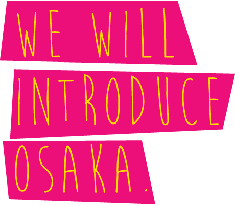 WE WILL INTRODUCE OSAKA